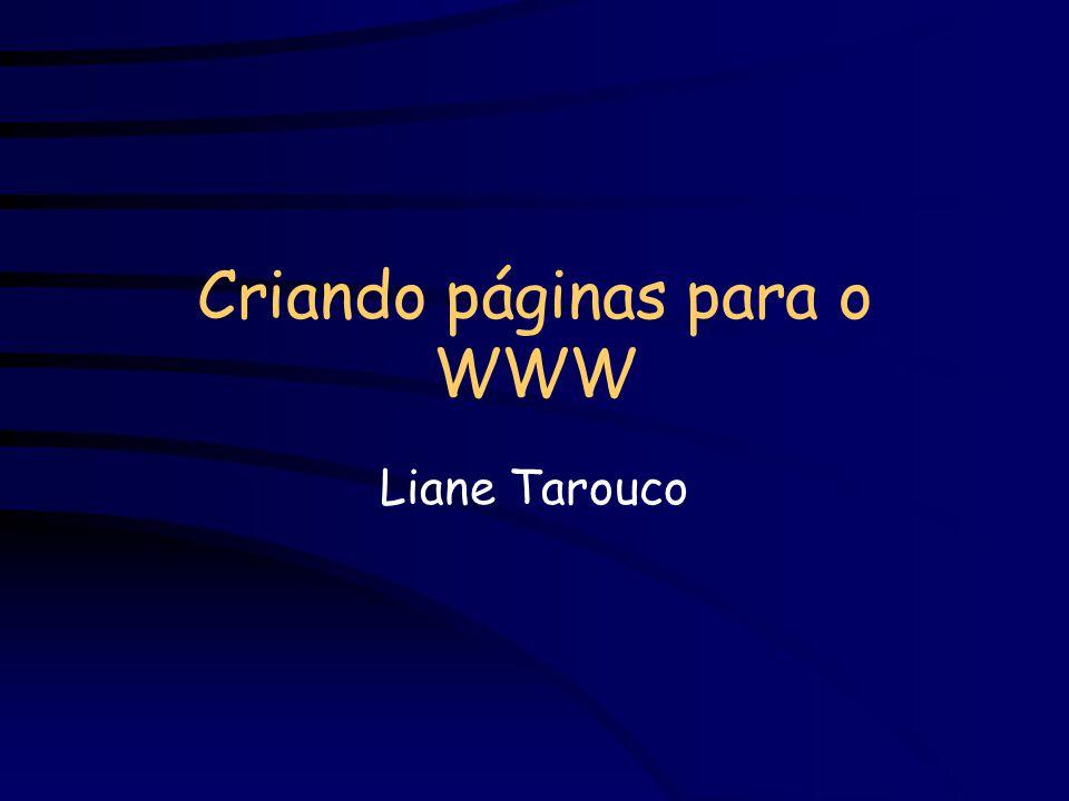 Páginas WWW São armazenadas num servidor WWW ou no disco local Tem um endereço URL - Universal Resource Locator http://www.cinted.ufrgs.br/ Protocolo a ser usado para buscar a página Endereço da máquina onde está a página