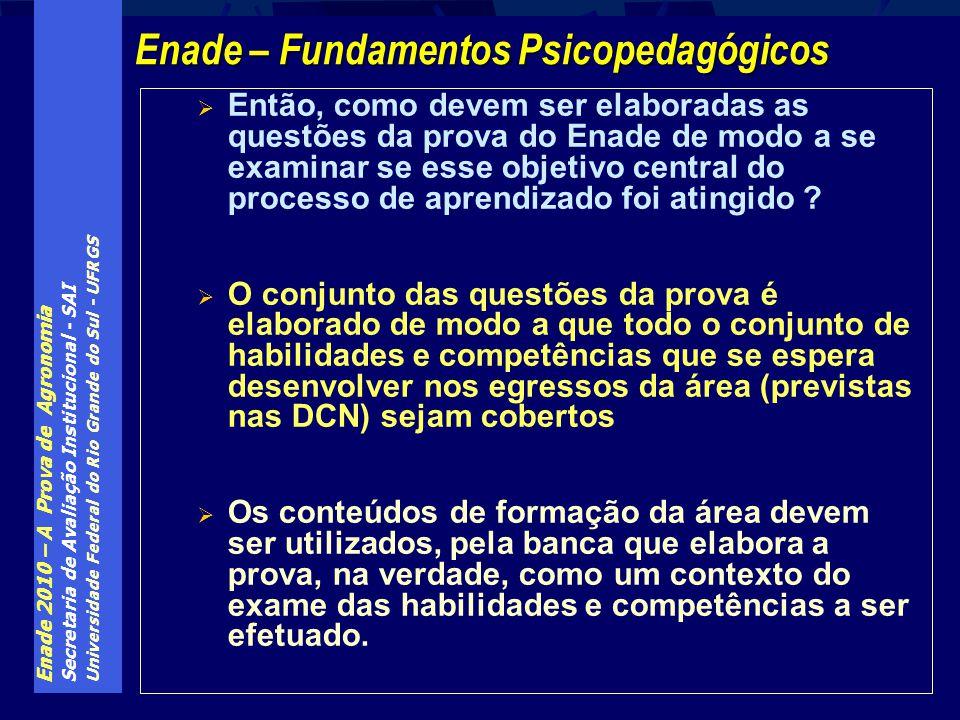Enade 2010 – A Prova de Agronomia Secretaria de Avaliação Institucional - SAI Universidade Federal do Rio Grande do Sul - UFRGS Então, como devem ser