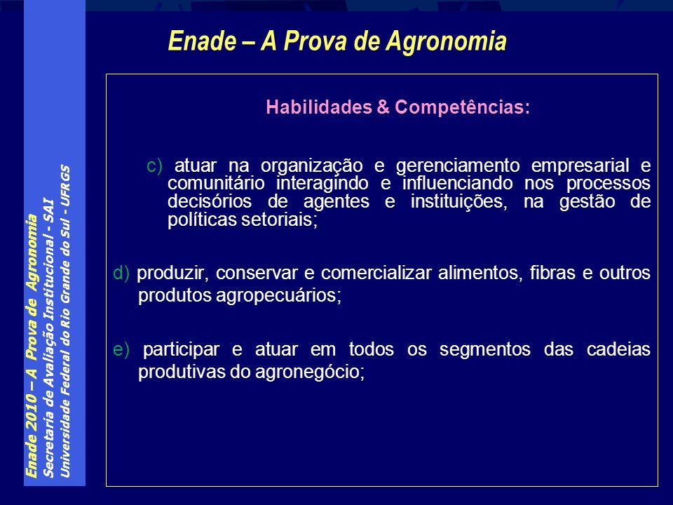 Enade 2010 – A Prova de Agronomia Secretaria de Avaliação Institucional - SAI Universidade Federal do Rio Grande do Sul - UFRGS Habilidades & Competên