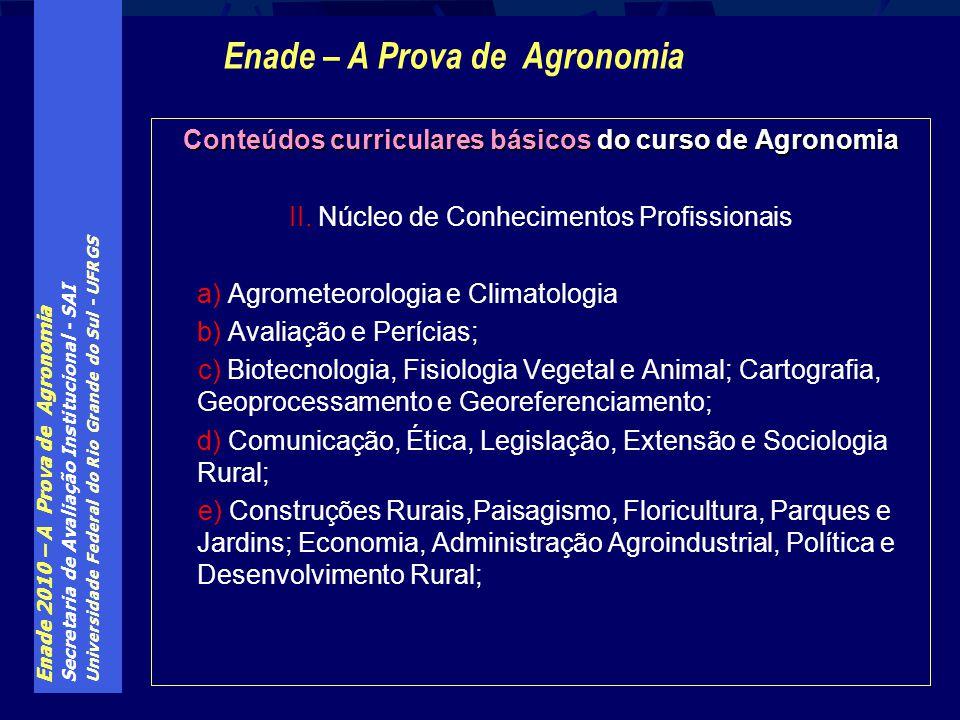 Enade 2010 – A Prova de Agronomia Secretaria de Avaliação Institucional - SAI Universidade Federal do Rio Grande do Sul - UFRGS Conteúdos curriculares