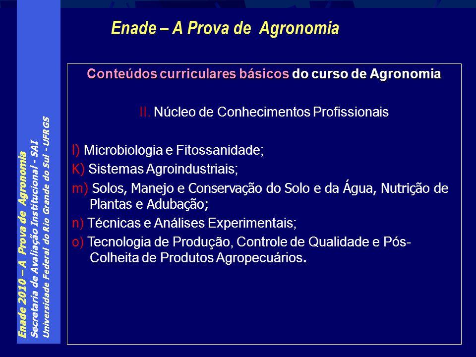 Enade 2010 – A Prova de Agronomia Secretaria de Avaliação Institucional - SAI Universidade Federal do Rio Grande do Sul - UFRGS Enade – A Prova de Agr