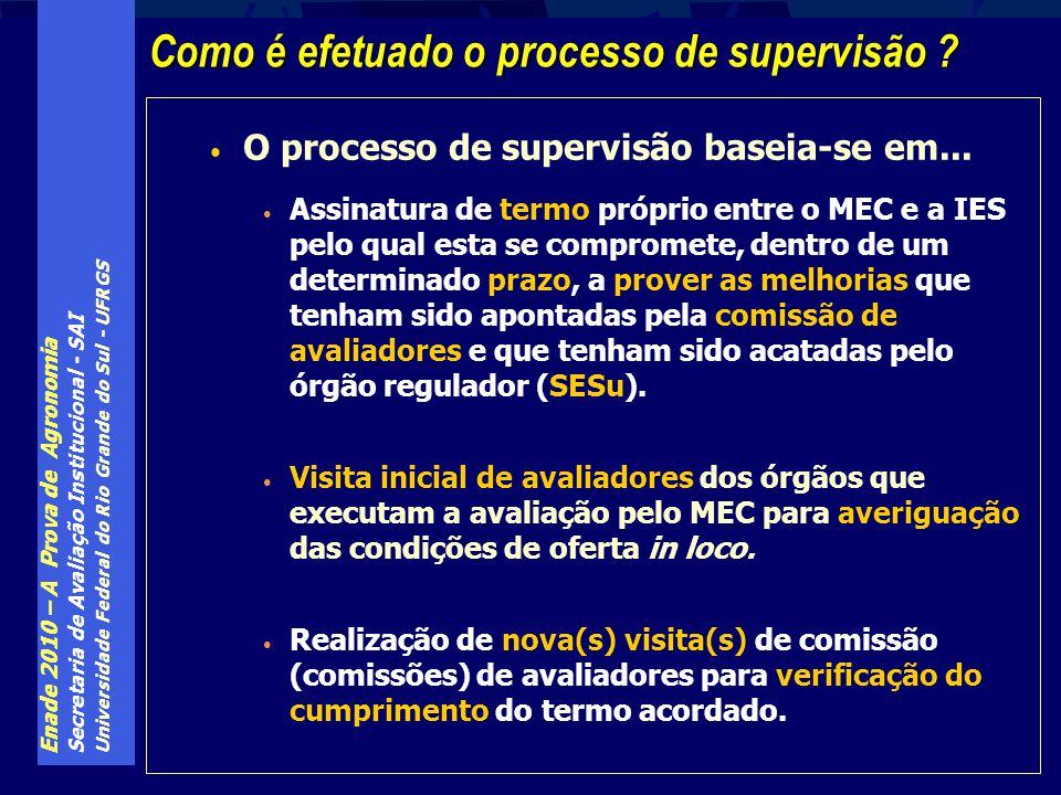 Enade 2010 – A Prova de Agronomia Secretaria de Avaliação Institucional - SAI Universidade Federal do Rio Grande do Sul - UFRGS O processo de supervis