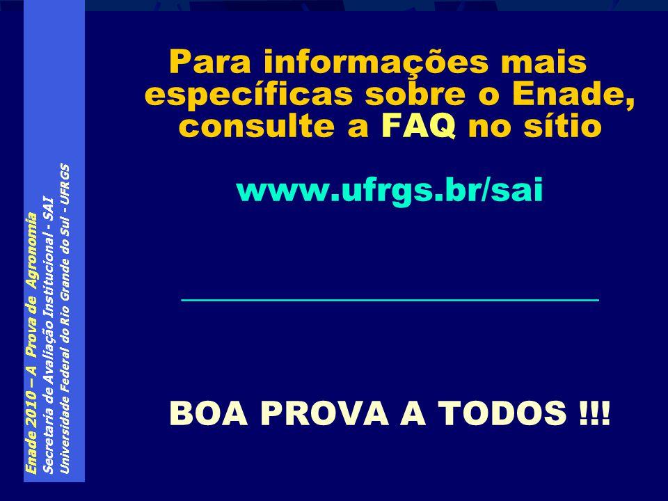 Enade 2010 – A Prova de Agronomia Secretaria de Avaliação Institucional - SAI Universidade Federal do Rio Grande do Sul - UFRGS Para informações mais