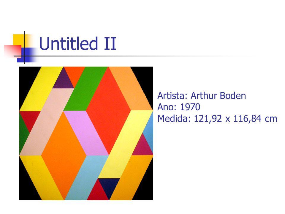 Untitled II Artista: Arthur Boden Ano: 1970 Medida: 121,92 x 116,84 cm