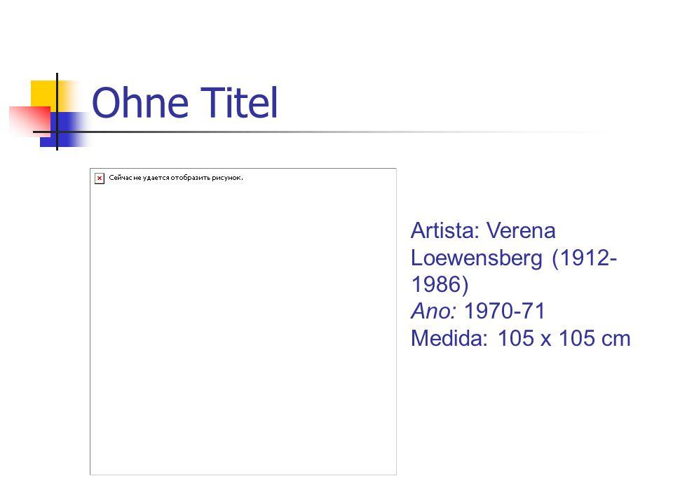 Ohne Titel Artista: Verena Loewensberg (1912- 1986) Ano: 1970-71 Medida: 105 x 105 cm