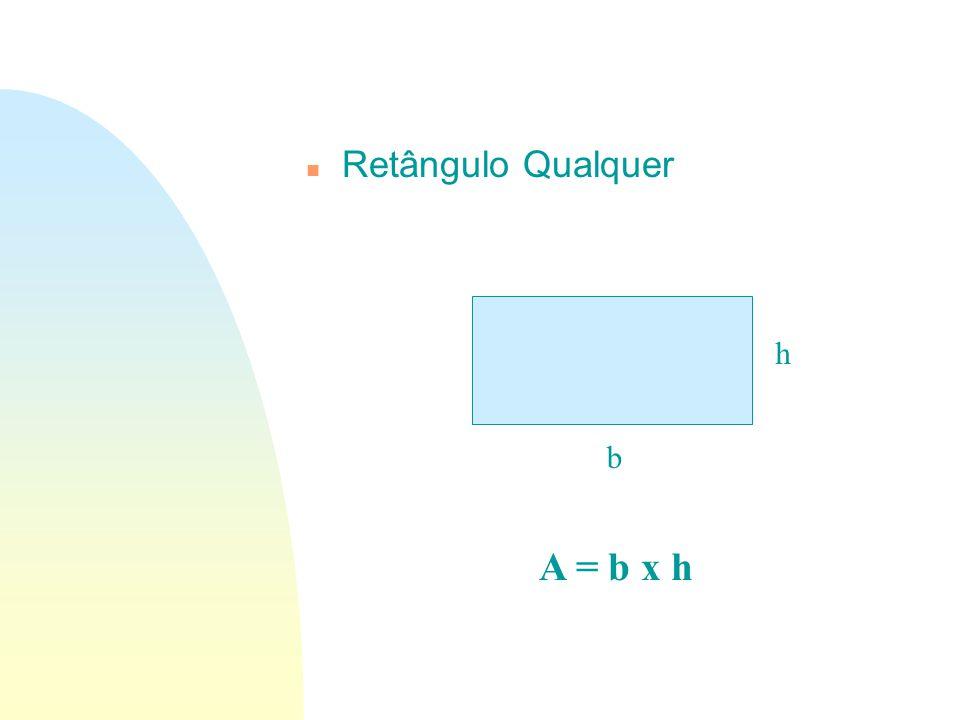 n Retângulo Qualquer h b A = b x h