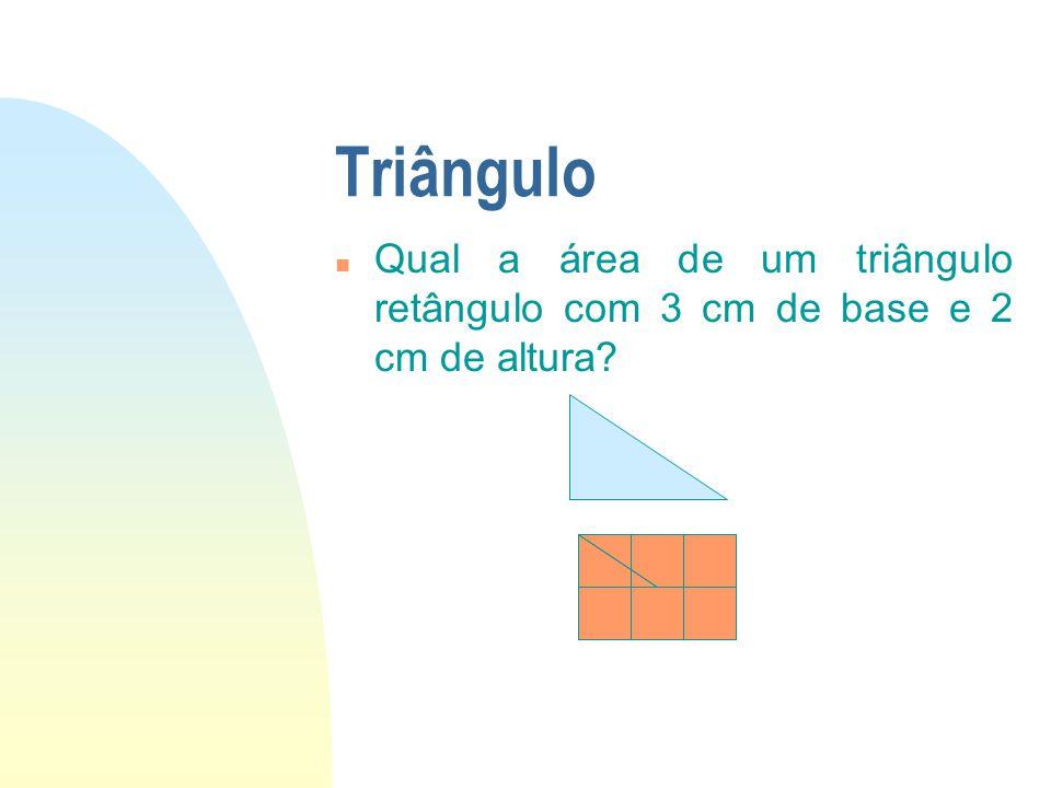 Triângulo n Qual a área de um triângulo retângulo com 3 cm de base e 2 cm de altura?