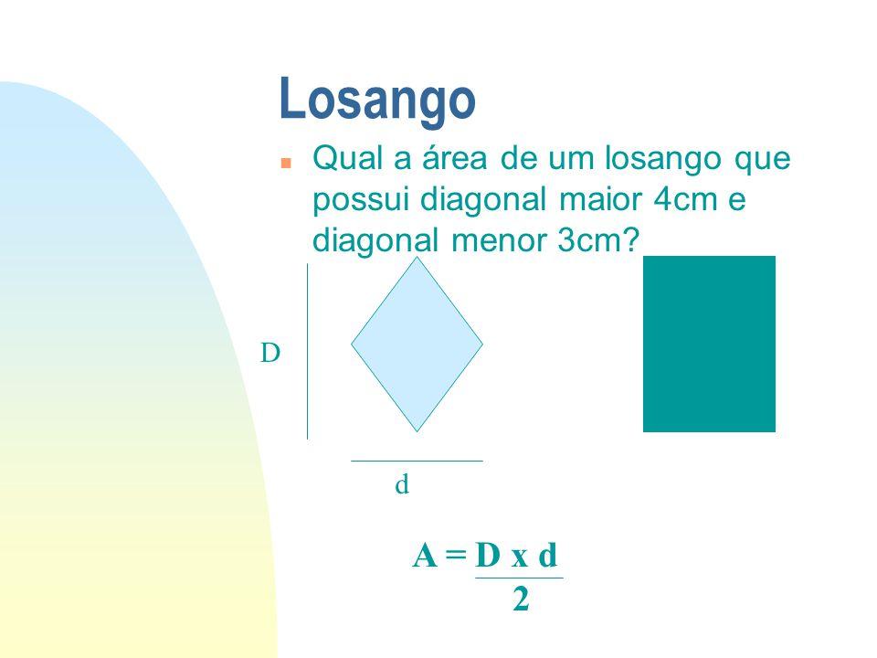 Losango n Qual a área de um losango que possui diagonal maior 4cm e diagonal menor 3cm? D d A = D x d 2