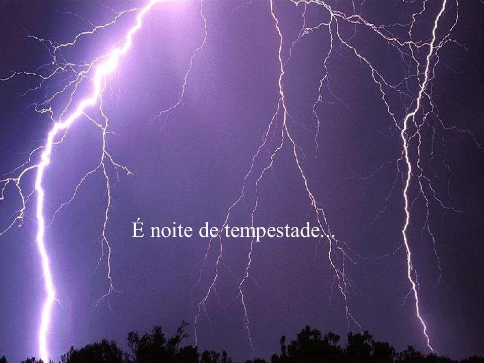 É noite de tempestade...