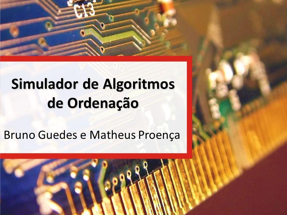 Simulador de Algoritmos de Ordenação Bruno Guedes e Matheus Proença