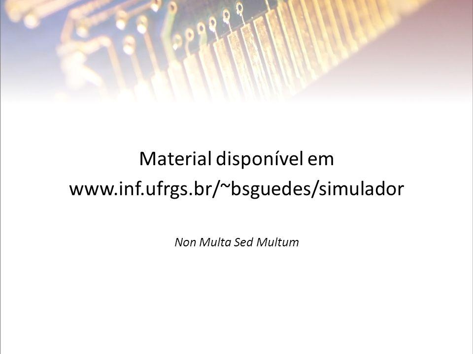Material disponível em www.inf.ufrgs.br/~bsguedes/simulador Non Multa Sed Multum