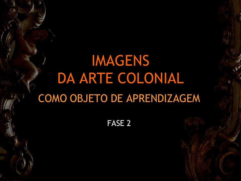 IMAGENS DA ARTE COLONIAL COMO OBJETO DE APRENDIZAGEM FASE 2