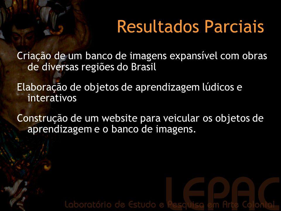 Resultados Parciais Criação de um banco de imagens expansível com obras de diversas regiões do Brasil Elaboração de objetos de aprendizagem lúdicos e