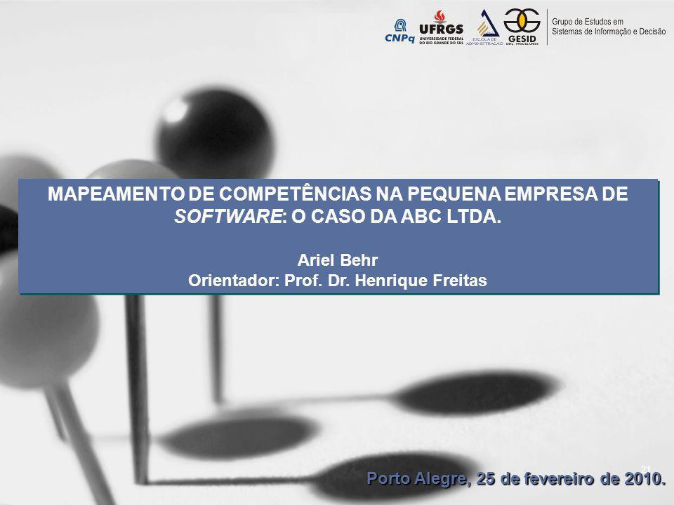 21 MAPEAMENTO DE COMPETÊNCIAS NA PEQUENA EMPRESA DE SOFTWARE: O CASO DA ABC LTDA. Ariel Behr Orientador: Prof. Dr. Henrique Freitas MAPEAMENTO DE COMP