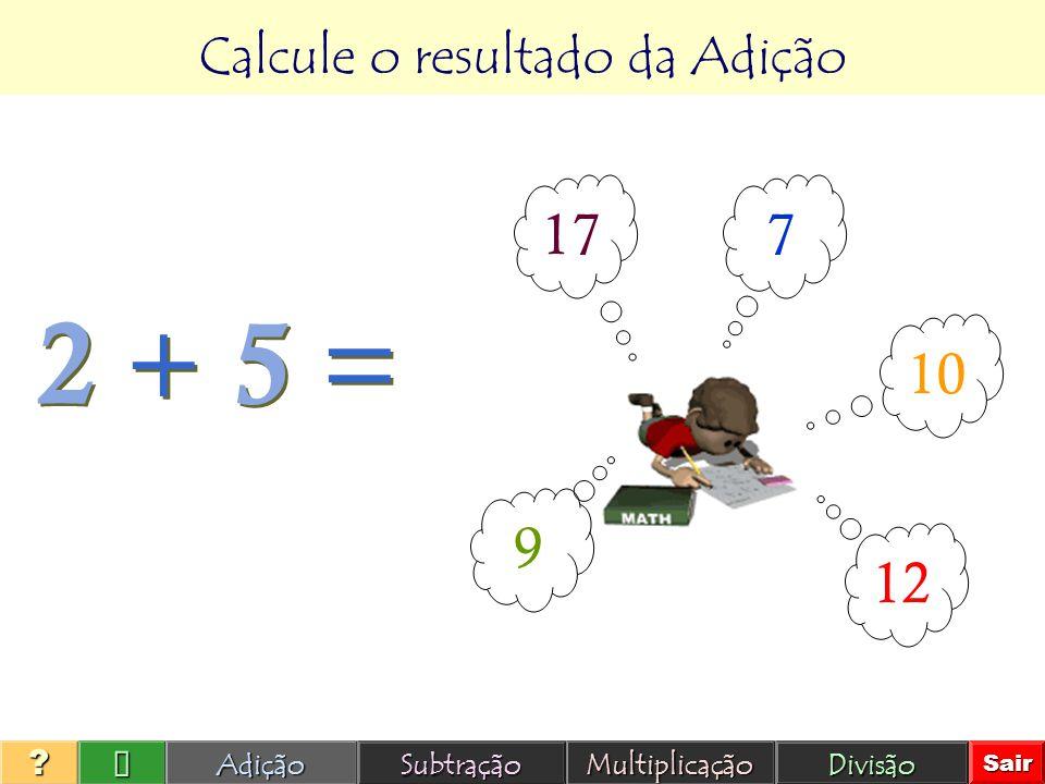Calcule o resultado da Adição 2 + 5 = Adição Subtração Multiplicação Divisão Sair ? Antes só existiam 2 flores no nosso jardim, agora nasceram mais 5.