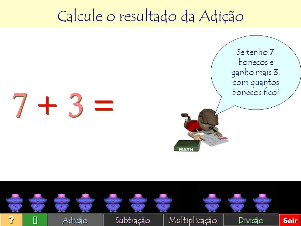 Calcule o resultado da Adição OK!Adição Subtração Multiplicação Divisão Sair ? 2 + 5 = 7
