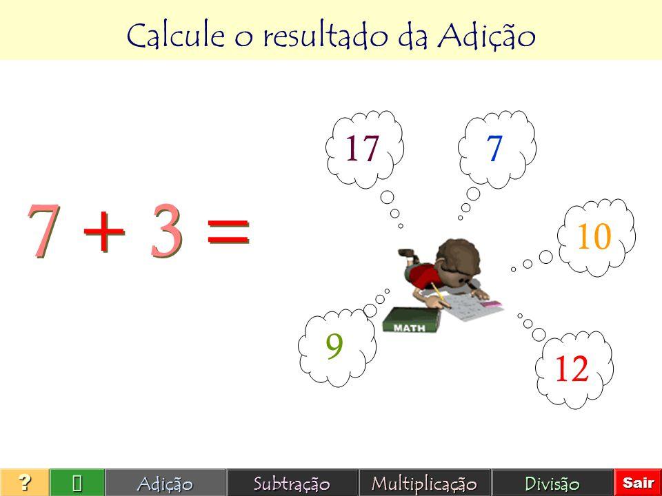 Calcule o resultado da AdiçãoAdição Subtração Multiplicação Divisão Sair ???? Se tenho 7 bonecos e ganho mais 3, com quantos bonecos fico? 7 + 3 =