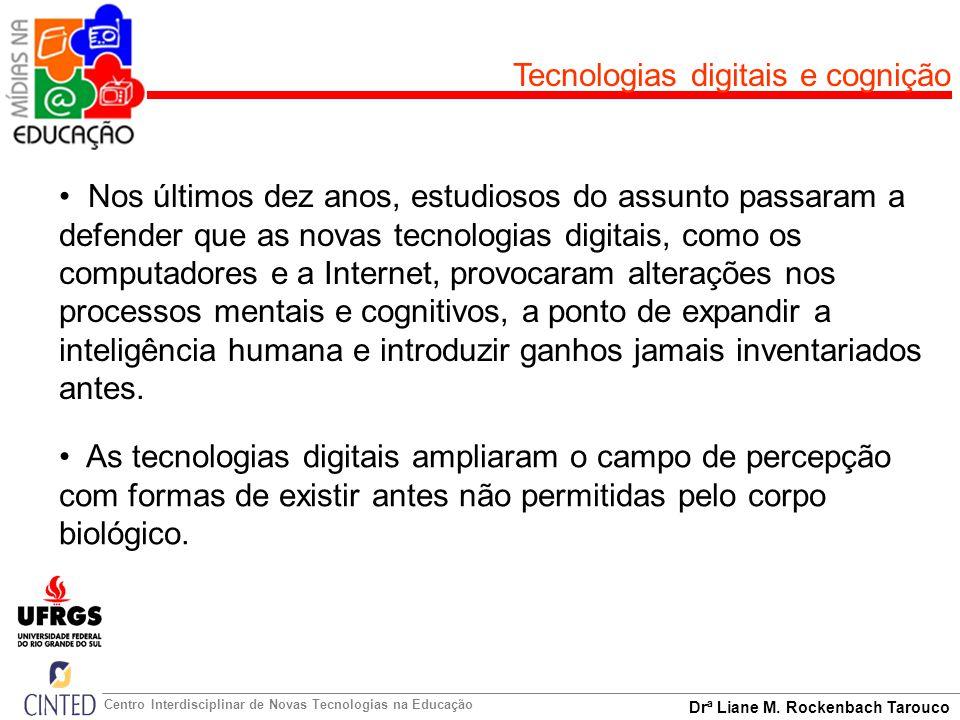 Drª Liane M. Rockenbach Tarouco Centro Interdisciplinar de Novas Tecnologias na Educação Tecnologias digitais e cognição Nos últimos dez anos, estudio