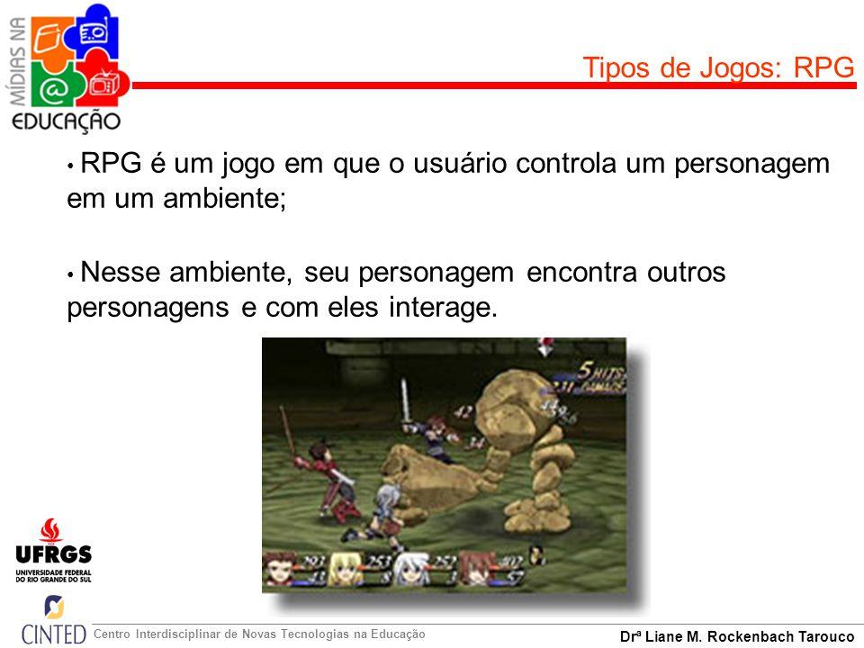 Drª Liane M. Rockenbach Tarouco Centro Interdisciplinar de Novas Tecnologias na Educação RPG é um jogo em que o usuário controla um personagem em um a