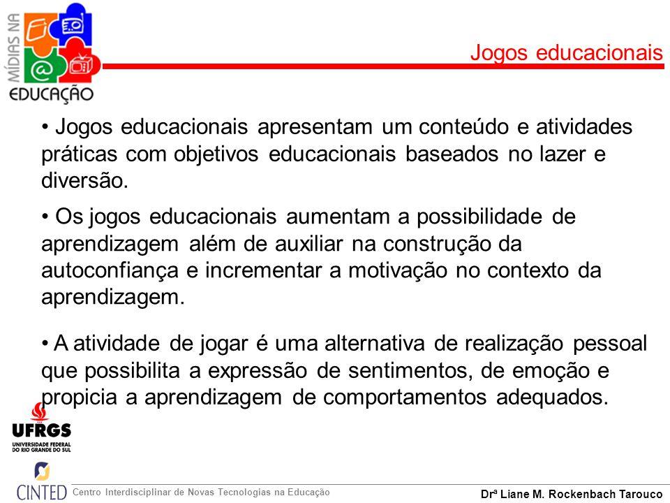Drª Liane M. Rockenbach Tarouco Centro Interdisciplinar de Novas Tecnologias na Educação Jogos educacionais Jogos educacionais apresentam um conteúdo