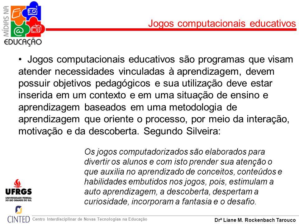 Drª Liane M. Rockenbach Tarouco Centro Interdisciplinar de Novas Tecnologias na Educação Jogos computacionais educativos Os jogos computadorizados são