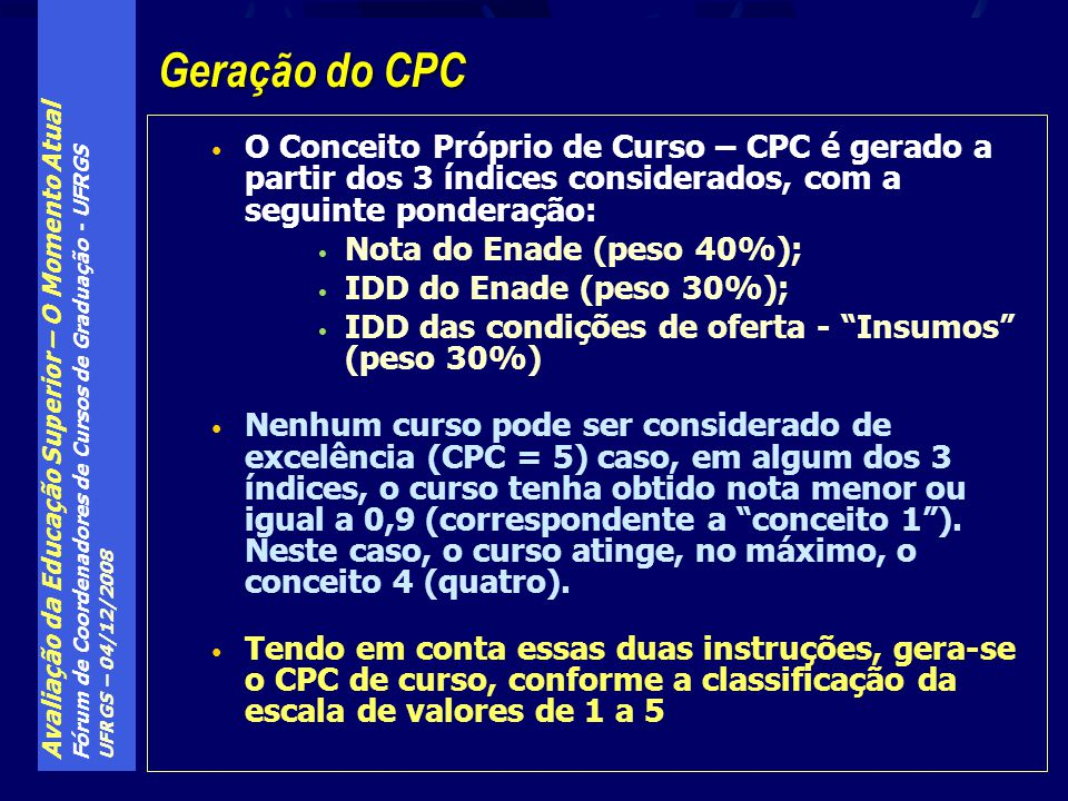 Avaliação da Educação Superior – O Momento Atual Fórum de Coordenadores de Cursos de Graduação - UFRGS UFRGS – 04/12/2008 O Conceito Próprio de Curso