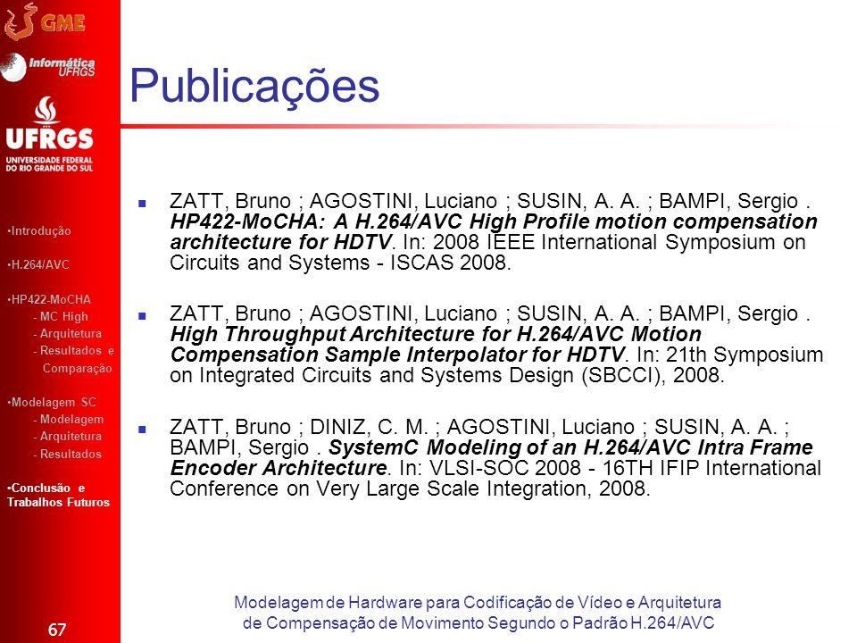 Publicações ZATT, Bruno ; AGOSTINI, Luciano ; SUSIN, A. A. ; BAMPI, Sergio. HP422-MoCHA: A H.264/AVC High Profile motion compensation architecture for