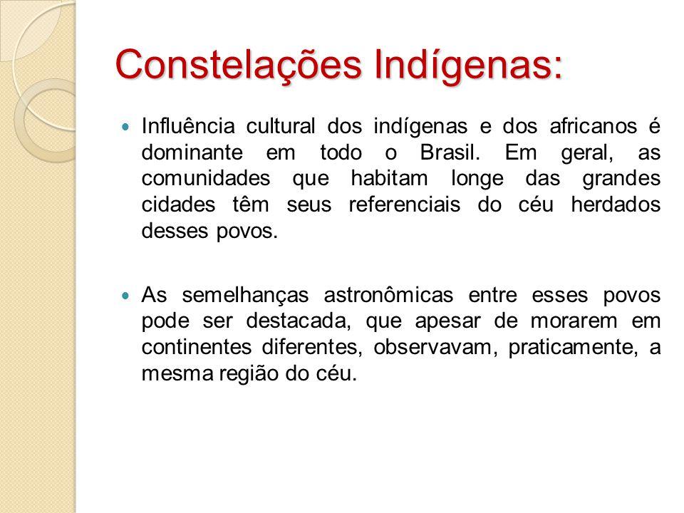 Constelações Indígenas: Influência cultural dos indígenas e dos africanos é dominante em todo o Brasil. Em geral, as comunidades que habitam longe das