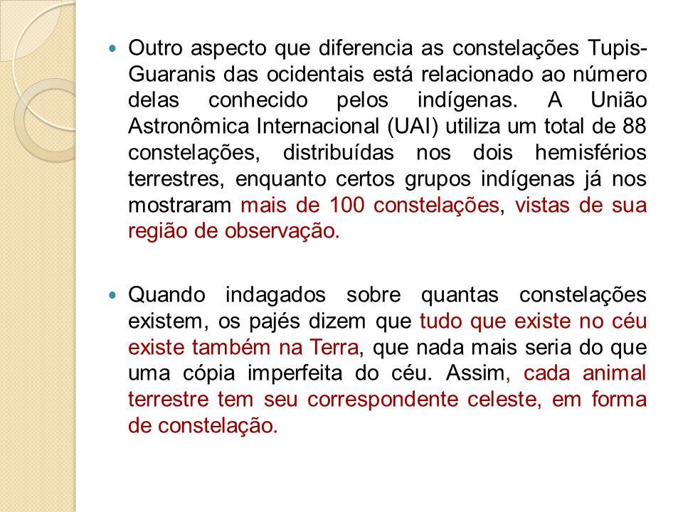 Outro aspecto que diferencia as constelações Tupis- Guaranis das ocidentais está relacionado ao número delas conhecido pelos indígenas. A União Astron
