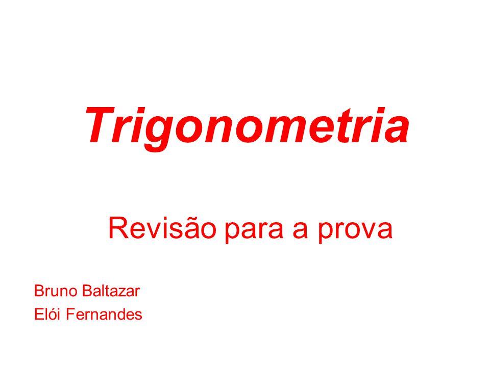 Trigonometria Revisão para a prova Bruno Baltazar Elói Fernandes