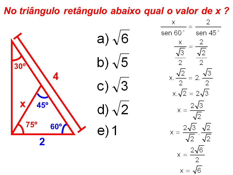 No triângulo retângulo abaixo qual o valor de x ? 75º x 4 30º 60º 45º 2