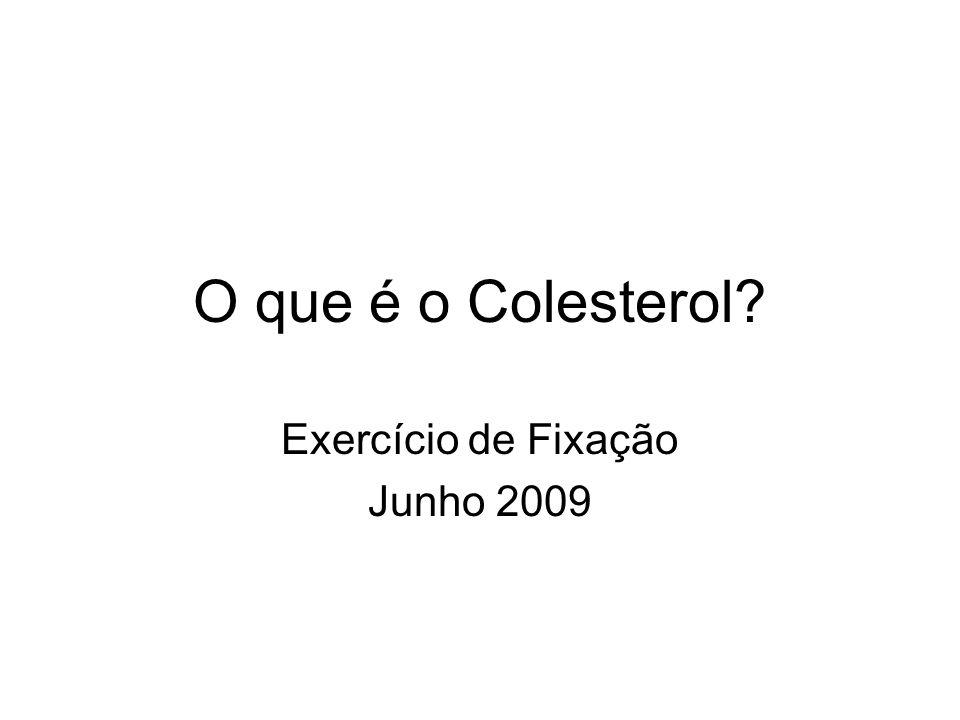 O que é o Colesterol? Exercício de Fixação Junho 2009