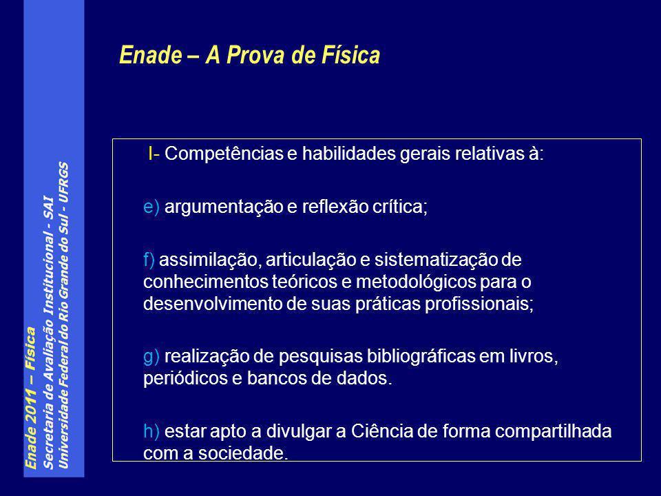 I- Competências e habilidades gerais relativas à: e) argumentação e reflexão crítica; f) assimilação, articulação e sistematização de conhecimentos te