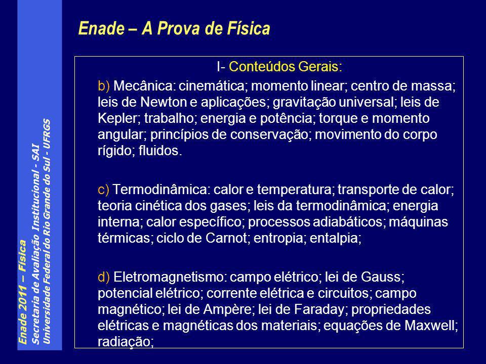 Enade – A Prova de Física I- Conteúdos Gerais: b) Mecânica: cinemática; momento linear; centro de massa; leis de Newton e aplicações; gravitação unive