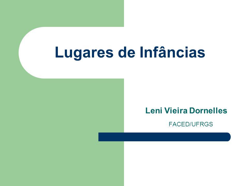 Lugares de Infâncias Leni Vieira Dornelles FACED/UFRGS