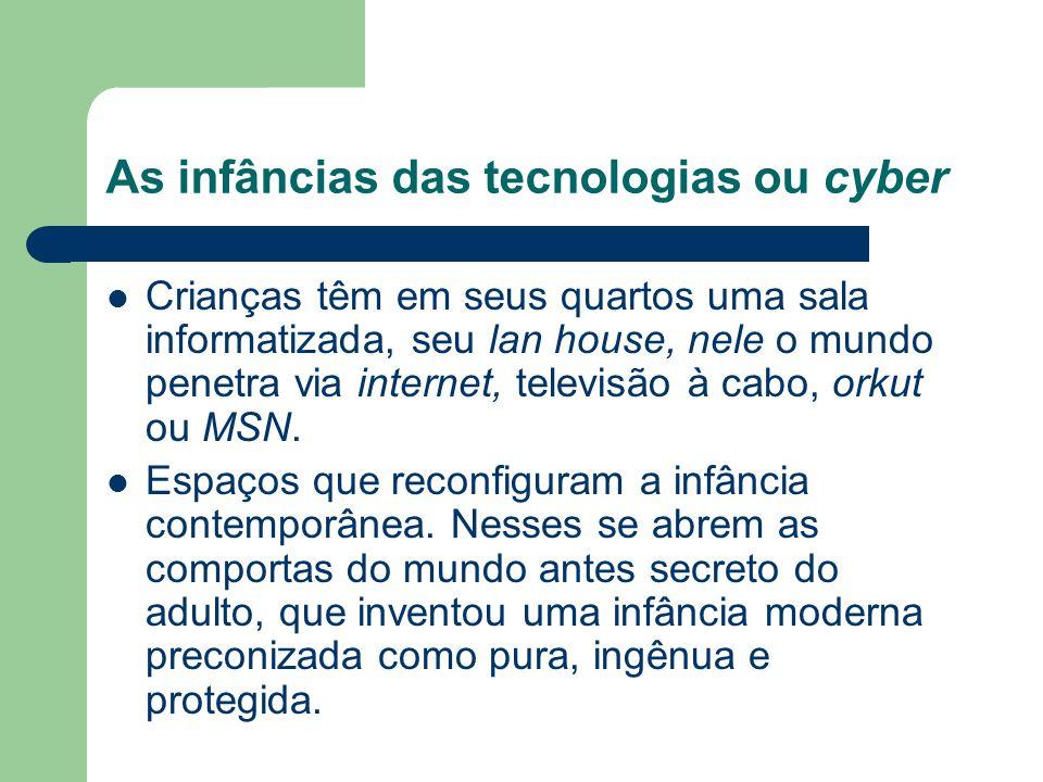 As infâncias das tecnologias ou cyber Crianças têm em seus quartos uma sala informatizada, seu lan house, nele o mundo penetra via internet, televisão