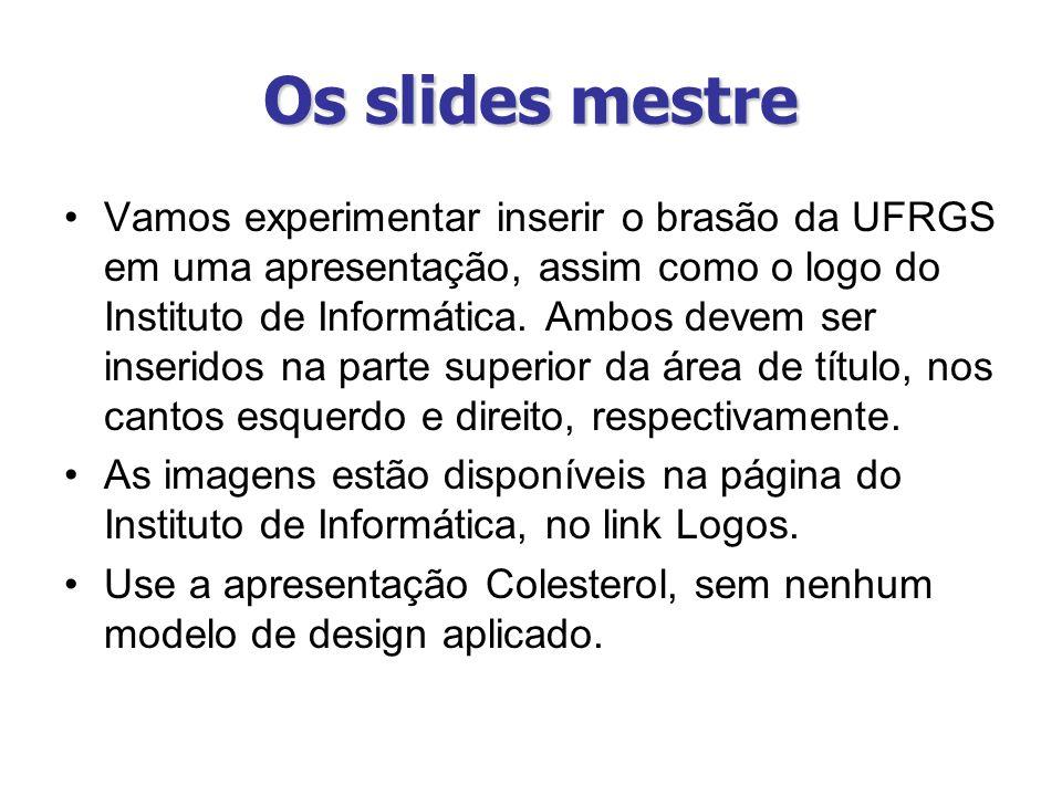 Os slides mestre Vamos experimentar inserir o brasão da UFRGS em uma apresentação, assim como o logo do Instituto de Informática. Ambos devem ser inse