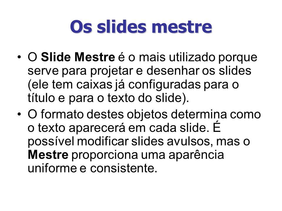 Os slides mestre O Slide Mestre é o mais utilizado porque serve para projetar e desenhar os slides (ele tem caixas já configuradas para o título e par