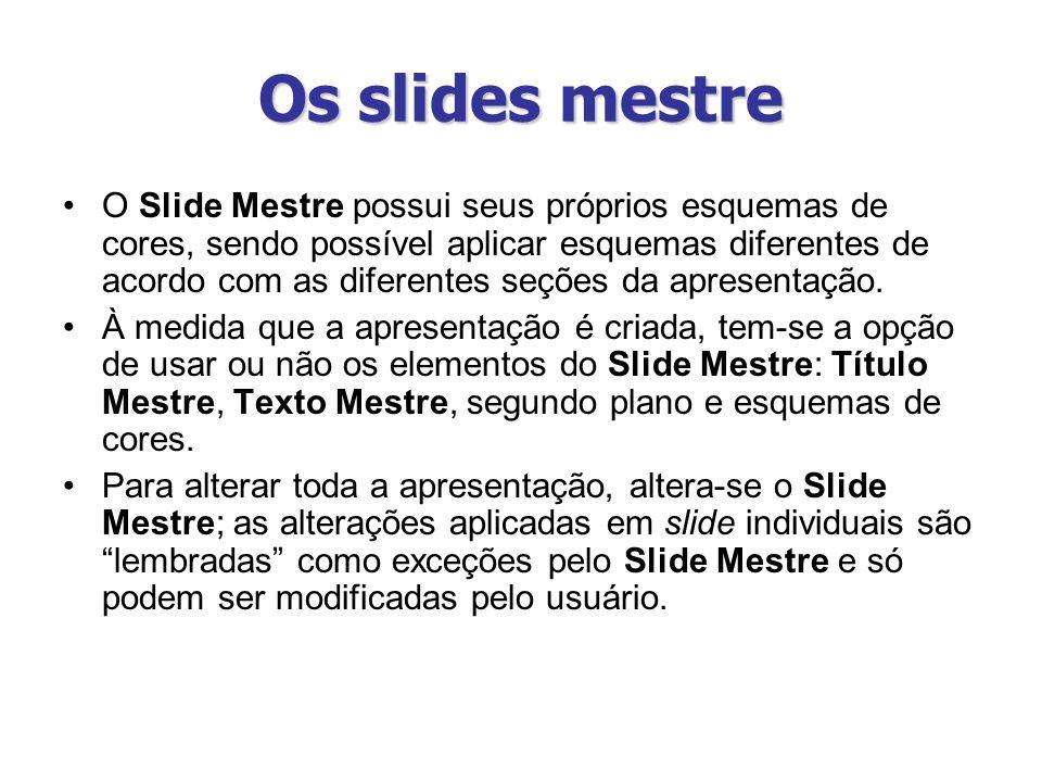 Os slides mestre O Slide Mestre possui seus próprios esquemas de cores, sendo possível aplicar esquemas diferentes de acordo com as diferentes seções