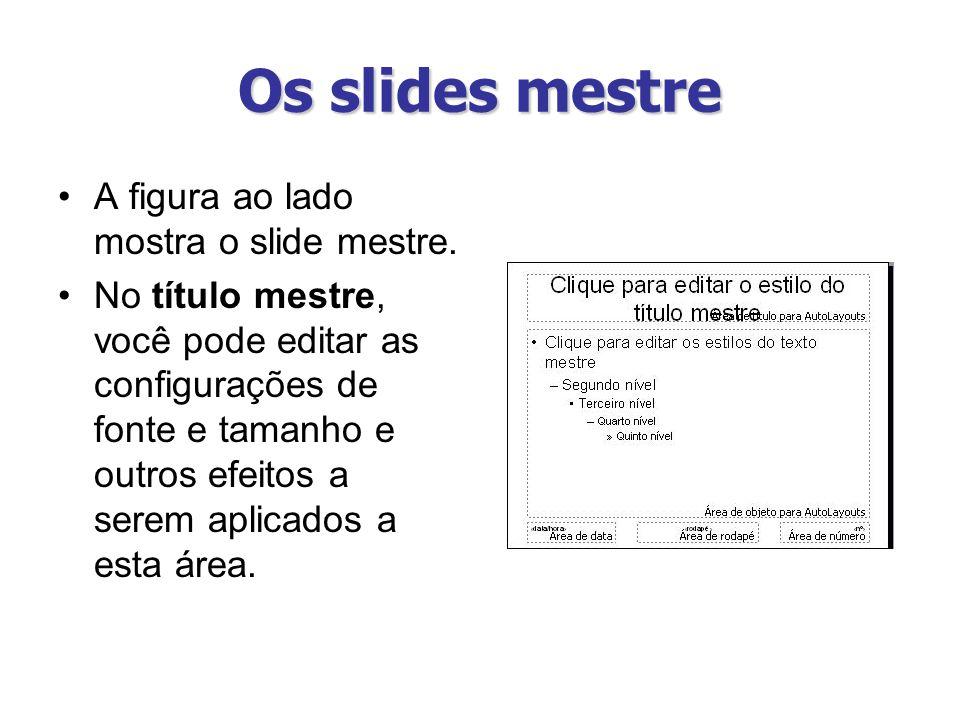Os slides mestre A figura ao lado mostra o slide mestre. No título mestre, você pode editar as configurações de fonte e tamanho e outros efeitos a ser
