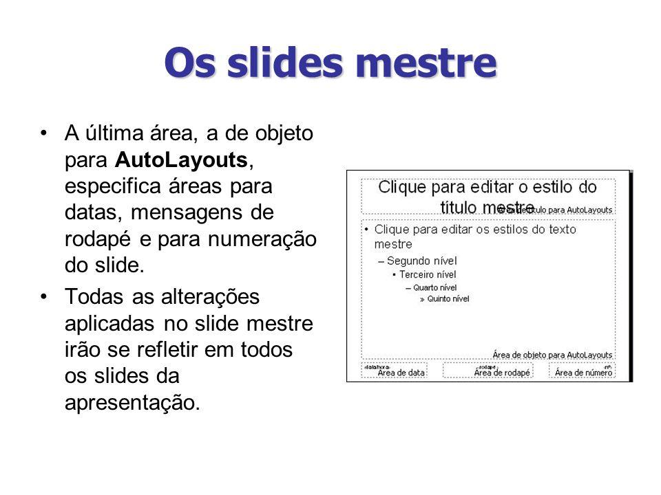 Os slides mestre A última área, a de objeto para AutoLayouts, especifica áreas para datas, mensagens de rodapé e para numeração do slide. Todas as alt
