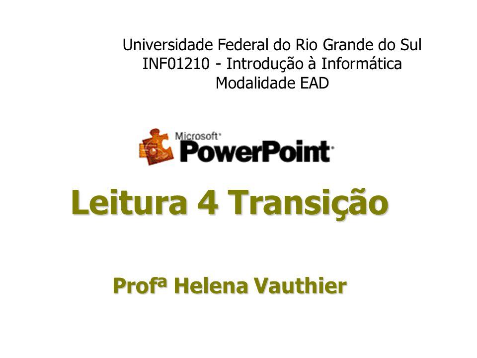 Leitura 4 Transição Profª Helena Vauthier Universidade Federal do Rio Grande do Sul INF01210 - Introdução à Informática Modalidade EAD