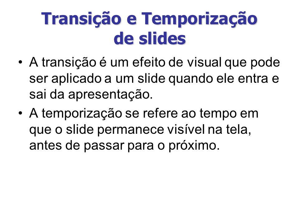 Transição e Temporização de slides A transição é um efeito de visual que pode ser aplicado a um slide quando ele entra e sai da apresentação.