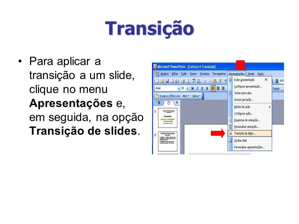 Transição Para aplicar a transição a um slide, clique no menu Apresentações e, em seguida, na opção Transição de slides.