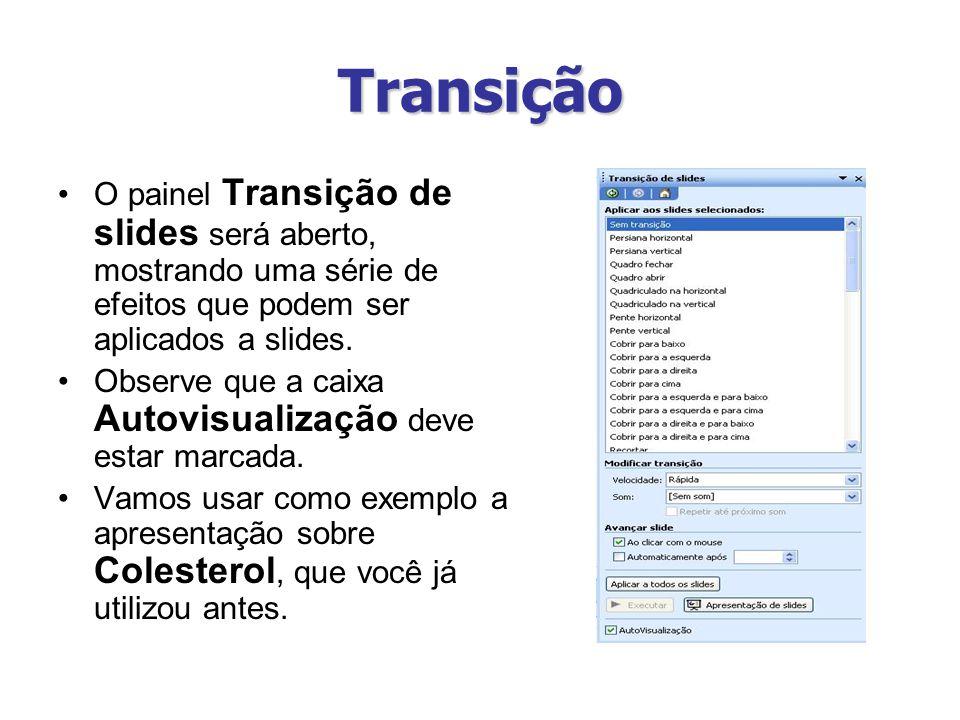 Transição O painel Transição de slides será aberto, mostrando uma série de efeitos que podem ser aplicados a slides.