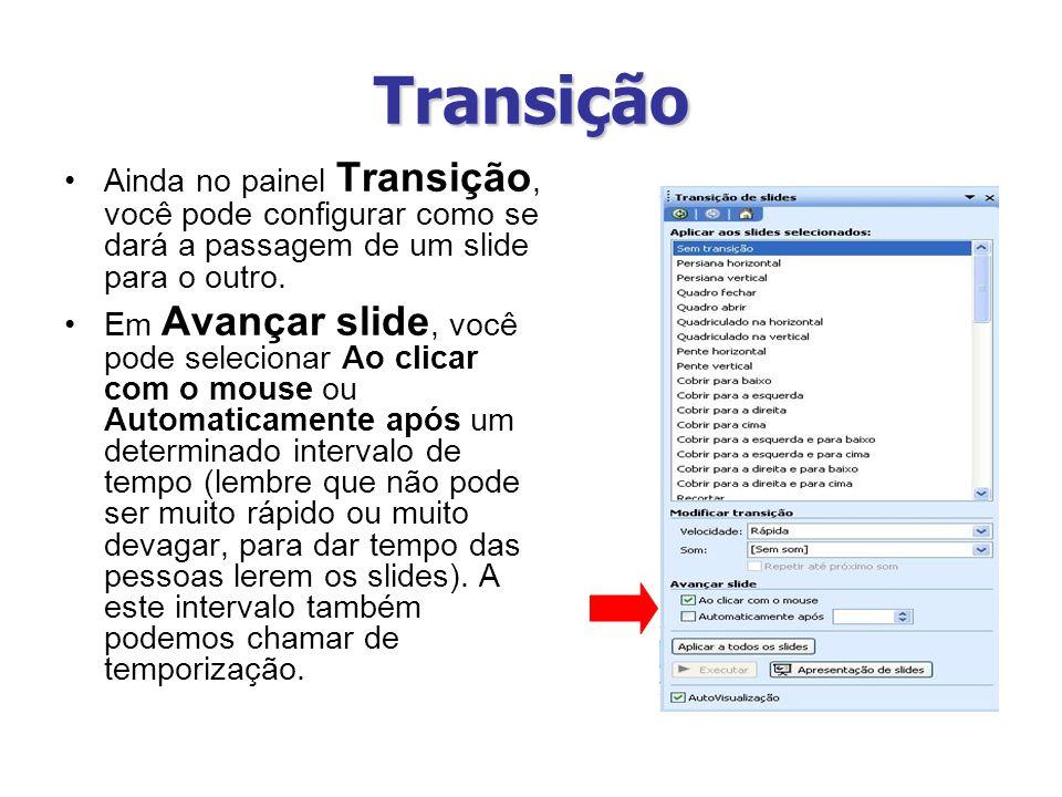 Transição Ainda no painel Transição, você pode configurar como se dará a passagem de um slide para o outro.