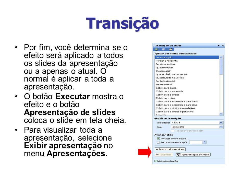 Transição Por fim, você determina se o efeito será aplicado a todos os slides da apresentação ou a apenas o atual.