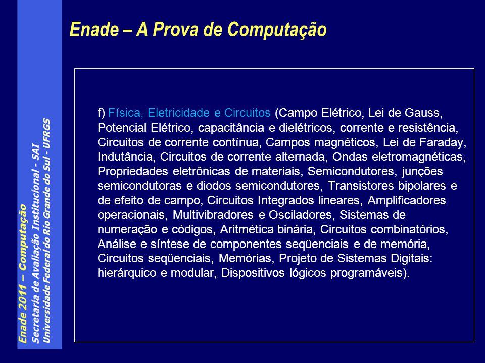 f) Física, Eletricidade e Circuitos (Campo Elétrico, Lei de Gauss, Potencial Elétrico, capacitância e dielétricos, corrente e resistência, Circuitos d