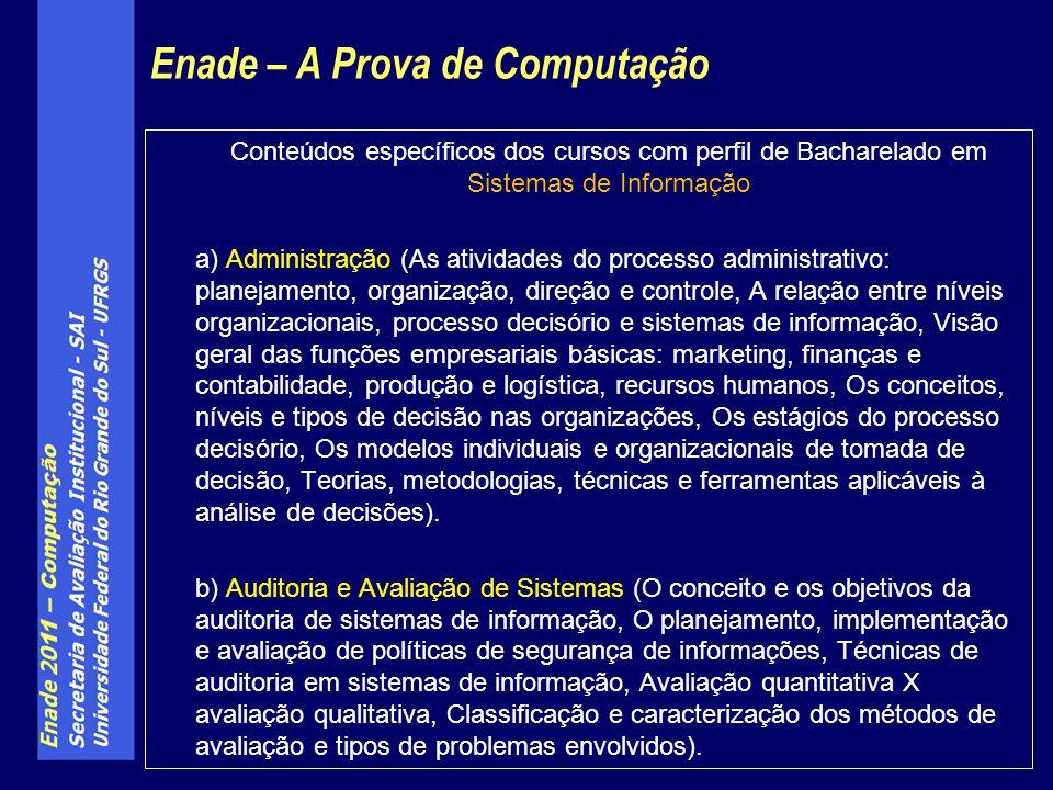 Conteúdos específicos dos cursos com perfil de Bacharelado em Sistemas de Informação a) Administração (As atividades do processo administrativo: plane