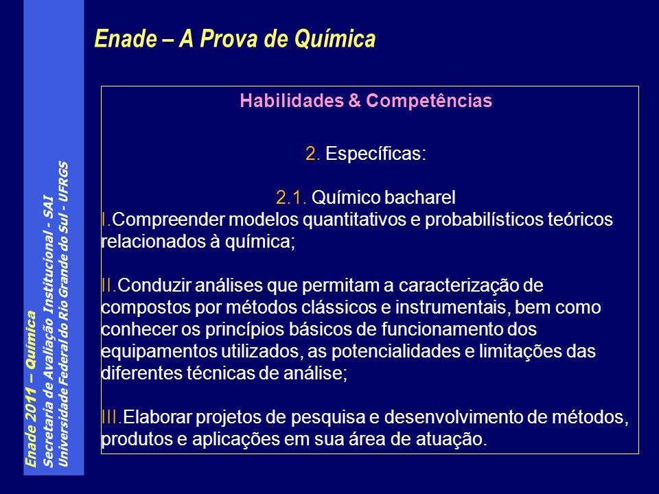 Enade – A Prova de Química Habilidades & Competências 2. Específicas: 2.1. Químico bacharel I.Compreender modelos quantitativos e probabilísticos teór